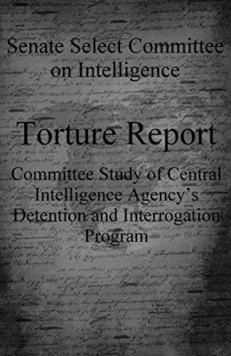 Torture Report: Committee Study of Central Intelligence Agency's Detention and Interrogation Program