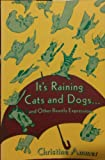 It's Raining Cats and Dogs . . . and Other Beastly Expressions, Christine Ammer, 1557780862