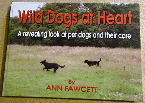 Wild Dogs at Heart: A Revealing Look at Pet Dogs and Their Care Jackie Biggs