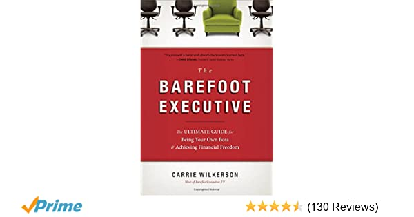 The barefoot executive the ultimate guide for being your own boss the barefoot executive the ultimate guide for being your own boss and achieving financial freedom carrie wilkerson 9781595553690 amazon books malvernweather Image collections