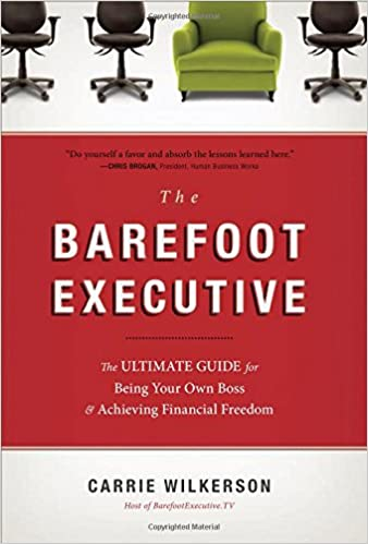 The barefoot executive the ultimate guide for being your own boss the barefoot executive the ultimate guide for being your own boss and achieving financial freedom carrie wilkerson 9781595553690 amazon books malvernweather Images