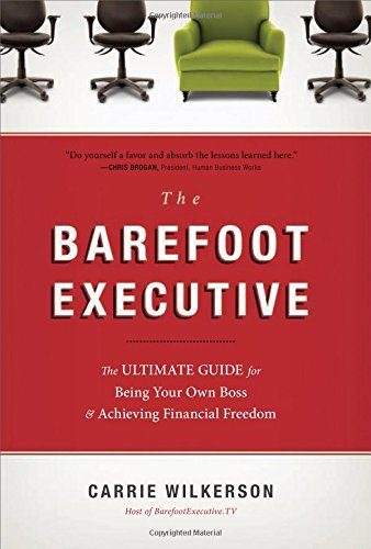 Read Online The Barefoot Executive: The Ultimate Guide for Being Your Own Boss and Achieving Financial Freedom pdf