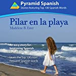 Pilar en la Playa: An Easy Story for Beginning Spanish Level 1: Learn Top 100 Spanish Words (Spanish Edition) | Madelene Etter