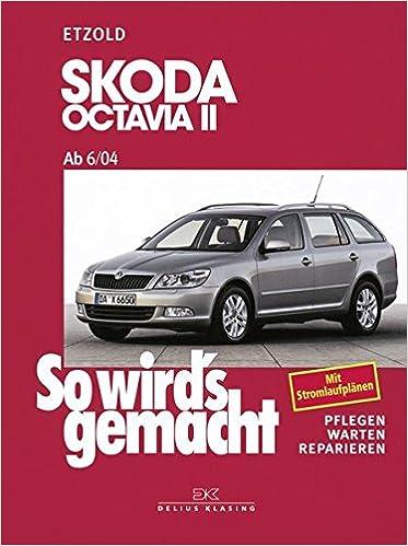 So wirds gemacht. Skoda Octavia II. Von 6/04 bis 1/13: pflegen ...