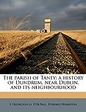 The Parish of Taney, F. Erlington D. 1928 Ball and Everard Hamilton, 1177710110