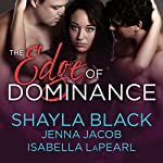 The Edge of Dominance: Doms of Her Life, Book 4 | Shayla Black,Jenna Jacob,Isabella LaPearl