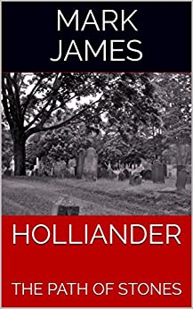 HOLLIANDER: THE PATH OF STONES by [James, Mark]