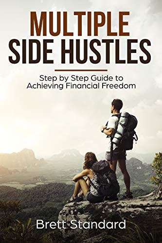 Multiple Side Hustles: Step by Step Guide to Achieving Financial Freedom