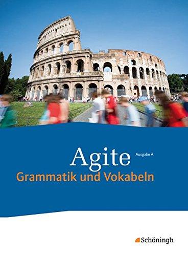 Agite - Lehrgang Latein als zweite Fremdsprache: Schülerbuch Grammatik und Vokabeln