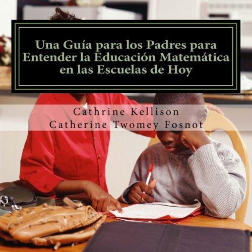 Una Guia para los Padres para Entender la Educacion Matematica en las Escuelas d Hoy (Spanish Edition)