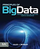 Principles of Big Data: Preparing, Sharing, and Analyzing Complex Information