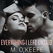 Everything I Left Unsaid: Everything I Left Unsaid Series, Book 1 | M. O'Keefe