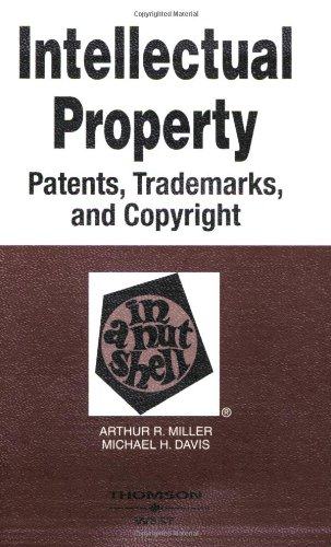 Intellectual Property-Patents, Trademarks And Copyright in a Nutshell