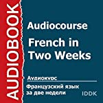 Audiocourse: French in Two Weeks [Russian Edition] | Elena Tadevosyan