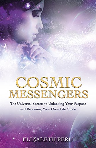 Cosmic Messengers: The Universal Secrets to Unlocking Your Purpose and Becoming Your Own Life Guide cover