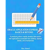 Oracle Application Express 5.1 Basics & Beyond: A Practical Guide to Rapidly Develop Data-centric Web Applications