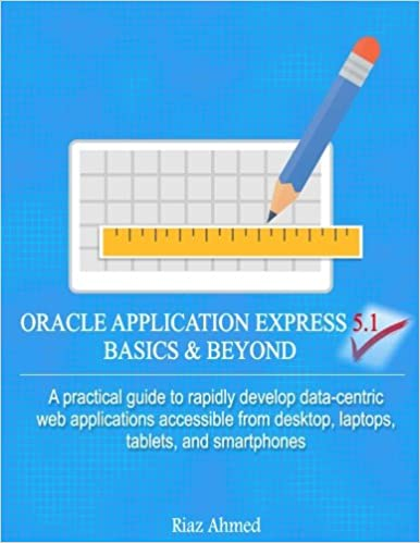 Oracle Application Express 5 1 Basics & Beyond: A practical guide to