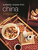 Authentic Recipes from China: 80 Simple and Delicious Recipes from the Middle Kingdom (Authentic Recipes Series)