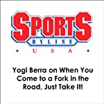 Yogi Berra on When You Come to a Fork in the Road, Just Take It! | Yogi Berra