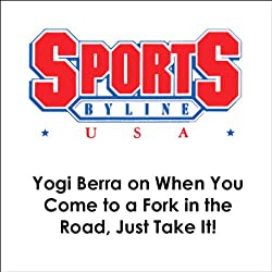 Yogi Berra on When You Come to a Fork in the Road, Just Take It!