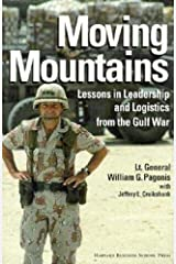 Moving Mountains: Lessons in Leadership and Logistics from the Gulf War Hardcover