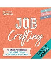Job Crafting: 10 séances d'autocoaching pour devenir l'artisan de son propre plaisir au travail