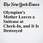 Olympian's Mother Leaves a Suitcase at Check-In, and It Is Destroyed | John Branch