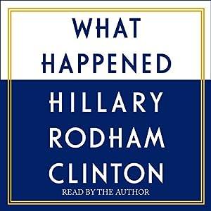 Amazon.com: What Happened (Audible Audio Edition): Hillary Rodham Clinton, Simon & Schuster Audio: Books