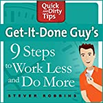 Get-It-Done-Guy's 9 Steps to Work Less and Do More | Stever Robbins