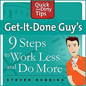 Get-It-Done-Guy's 9 Steps to Work Less and Do More Audiobook