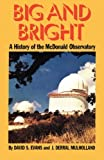 img - for Big and Bright : A History of the McDonald Observatory (History of Science, No 4) by Evans, David S., Mulholland, J. Derral (1986) Paperback book / textbook / text book