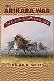 The Arikara War, William R. Nestor, 087842430X