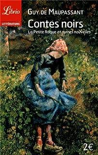 Contes noirs : la petite Roque et autres nouvelles, Maupassant, Guy de