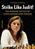Strike Like Judit!: The Winning Tactics Of Chess Legend Judit Polgar-Charles Hertan