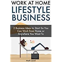 Work at Home Lifestyle Business: 2 Business Ideas to Start So You Can Work from Home or Anywhere You Want To