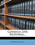 Consilia Sive Responsa..., Heinrich Linck, 1275090214