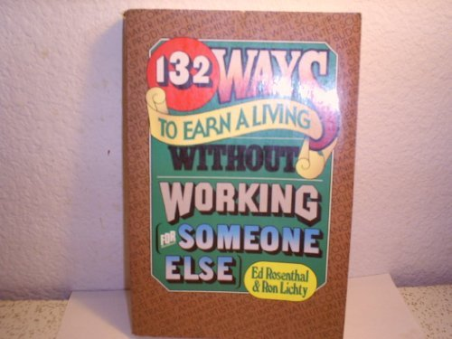 132 Ways to Earn a Living Without Working (For Someone Else), Rosenthal, Ed