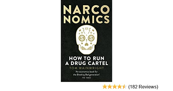 Amazon.com: Narconomics: How To Run a Drug Cartel eBook: Tom ...