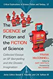 img - for The Science of Fiction and the Fiction of Science: Collected Essays on SF Storytelling and the Gnostic Imagination (Critical Explorations in Science Fiction and Fantasy) book / textbook / text book