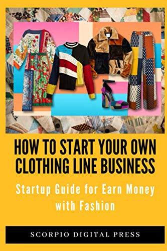 How to Start your own Clothing Line Business: Startup Guide for Earn Money with Fashion