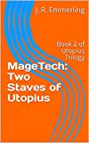 MageTech: Two Staves of Utopius: Book 2 of Utopius Trilogy
