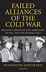 Failed Alliances of the Cold War: Britain's Strategy and Ambitions in Asia and the Middle East (International Library of Twentieth Century History)