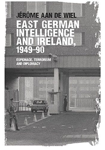 East German intelligence and Ireland, 1949-90: Espionage, terrorism and diplomacy