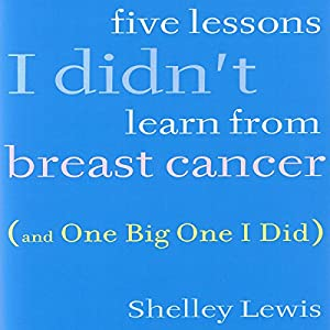 Five Lessons I Didn't Learn from Breast Cancer Audiobook