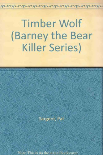 Timber Wolf (Barney the Bear Killer Series) by Sargent, Pat Published by Ozark Pubns 1st (first) edition (2003) Paperback