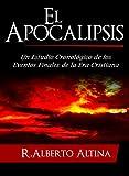 El Apocalipsis: Un estudio cronológico de los eventos finales de la Era Cristiana (Estudios Bíblicos Cristianos) (Spanish Edition)