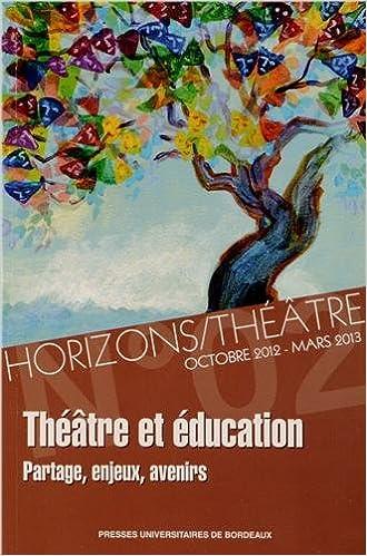 Lire un Horizons/Théâtre, N° 2, Octobre 2012 - : Théâtre et éducation : Partage, enjeux, avenirs epub, pdf