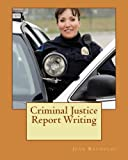 img - for Criminal Justice Report Writing book / textbook / text book