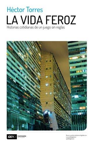 La vida feroz: Historias cotidianas de un juego sin reglas (Spanish Edition) [Hector Torres] (Tapa Blanda)