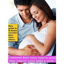 Comment bien vous nourrir pour bien nourrir votre bébé à venir (French Edition)